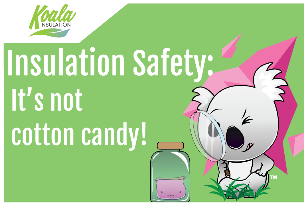 Koala Insulation_Insulation Safety: It's Not Cotton Candy!