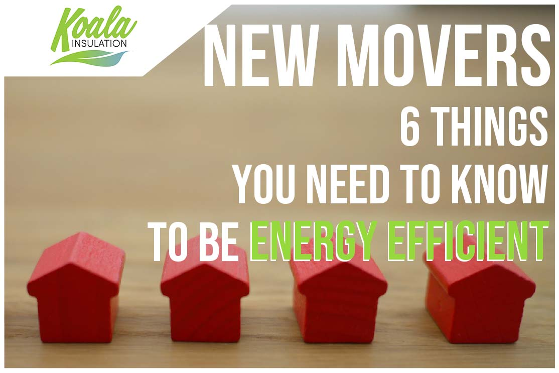 Koala Insulation_New Movers: 6 Things You Need to Know to be Energy Efficient